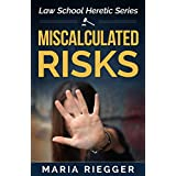 Miscalculated Risks (Law School Heretic Book 1)