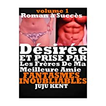 Désirée ET PRISE PAR LES Frères DE MA MEILLEURE AMIE: HISTOIRE EROTIQUE CHAUDE POUR ADULTES(-18)! (French Edition)