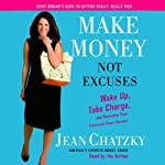 Make Money, Not Excuses: Wake Up, Take Charge, and Overcome Your Financial Fears Forever | Jean Chatzky