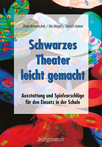 Schwarzes Theater - leicht gemacht: Ausstattung und Spielvorschläge für die Schule