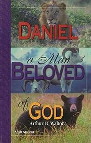Daniel: A Man Beloved of God de Arthur B.…