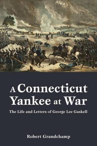 Connecticut Yankee at War, A: The Life and Letters of George Lee Gaskell