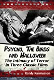 Psycho, the Birds and Halloween, Randy Rasmussen, 0786478837