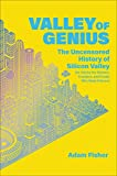 img - for Valley of Genius: The Uncensored History of Silicon Valley (As Told by the Hackers, Founders, and Freaks Who Made It Boom) book / textbook / text book