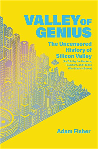 Book cover from Valley of Genius: The Uncensored History of Silicon Valley (As Told by the Hackers, Founders, and Freaks Who Made It Boom) by Adam Fisher
