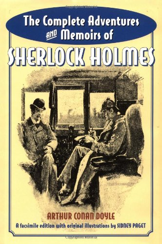 The Complete Adventures and Memoirs of Sherlock Holmes: A Facsimile of the Original Strand Magazine Stories, 1891-1893