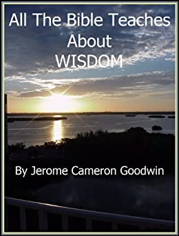 WISDOM - All The Bible Teaches About