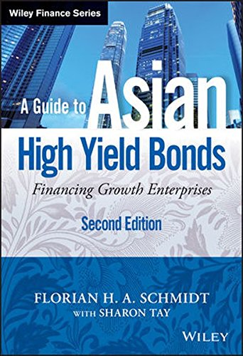 A Guide to Asian High Yield Bonds: Financing Growth Enterprises, + Website by Wiley