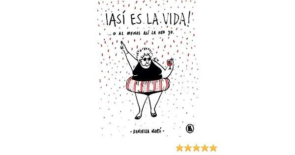 Así es la vida! O al menos así la veo yo... eBook: Martí, Daniella ...