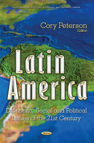 Latin America: Economic, Social and Political Issues of the 21st Century (Latin American Political, Economic, and Securi