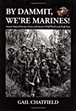 By Dammit, We're Marines! Veterans' Stories of the Heroism, Horror, and Humor in World War II on the Pacific Front