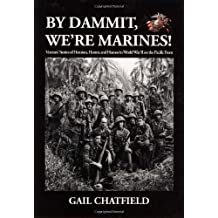 By Dammit, Were Marines!: Veterans Stories of Heroism, Horror, and Humor in World War II on the Pacific Front