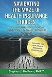Navigating the Maze of Health Insurance Choices, Stephen J. Stellhorn, 0989426521