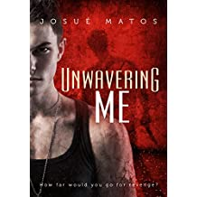 Unwavering Me: How far would  you go for revenge? (English Edition)