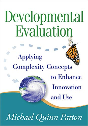 Developmental Evaluation  Applying Complexity Concepts To Enhance Innovation And Use