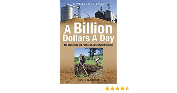 A billion dollars a day the economics and politics of agricultural a billion dollars a day the economics and politics of agricultural subsidies 9781405185868 economics books amazon fandeluxe Images