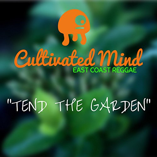 Tend the garden by cultivated mind east coast reggae on amazon music for Tending to the garden