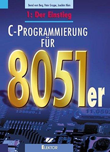 C-Programmierung für 8051er: Der Einstieg Taschenbuch – 15. Dezember 2003 Bernd VomBerg Peter Groppe Joachim Klein Elektor