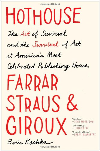 Download Hothouse: The Art of Survival and the Survival of Art at America's Most Celebrated Publishing House, Farrar, Straus, and Giroux PDF