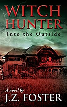 Witch Hunter: Into the Outside (An Urban Fantasy Series) by [Foster, J.Z.]