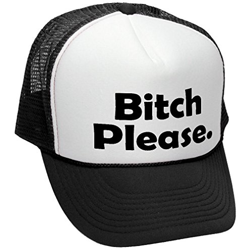 The Goozler Bitch Please - Funny Hip hop Saying Ghetto - Adult Trucker Cap Hat, ()