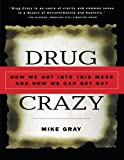 """""""Drug Crazy - How We Got into This Mess and How We Can Get Out"""" av Mike Gray"""