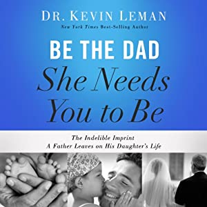 Be the Dad She Needs You to Be Audiobook