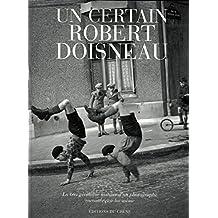 Un certain Robert Doisneau: La tres veridique histoire d'un photographe racontee par lui-meme (Edizione francese)