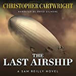 The Last Airship: Sam Reilly, Book 1 | Christopher Cartwright