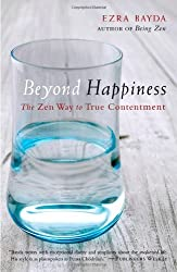 Beyond Happiness: The Zen Way to True Contentment by Ezra Bayda (2011-09-13)