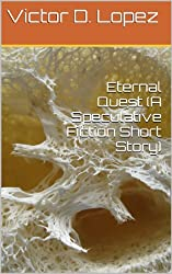 Eternal Quest (A Speculative Fiction Short Story)