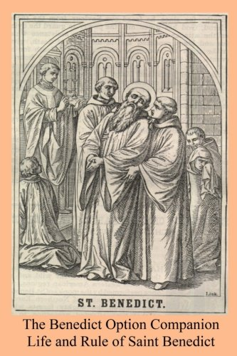 The Benedict Option Companion: Life and Rule of Saint Benedict