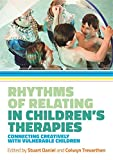 img - for Rhythms of Relating in Children's Therapies: Connecting Creatively with Vulnerable Children book / textbook / text book