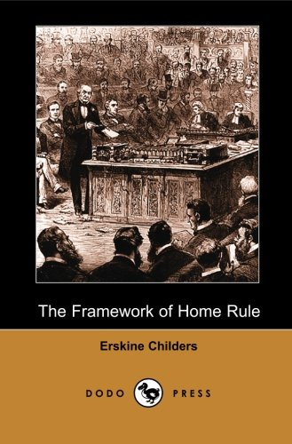 The Framework of Home Rule (Dodo Press): By The Irish Author And Nationalist Who Was Hanged For Treason. The Book Is An