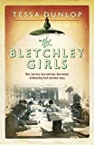 The Bletchley Girls: War, secrecy, love and loss: the women of Bletchley Park tell their story by Tessa Dunlop (2015-01-08)