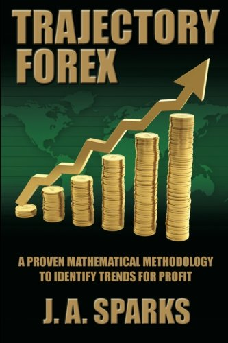 Download Trajectory Forex: A Proven Mathematical Methodology To Identify Trends For Profit Pdf Ebook