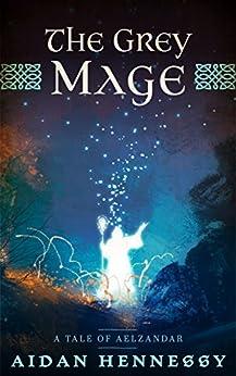 The Grey Mage: A Tale of Aelzandar (The Tales of Aelzandar Book 1) by [Hennessy, Aidan]