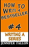 How to Write a Bestseller: Writing a Series (Volume 4)