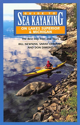 Sea Kayaking Lake Superior - Guide to Sea Kayaking on Lakes Superior and Michigan: The Best Day Trips and Tours (Regional Sea Kayaking Series) by Bill Newman (1999-05-01)