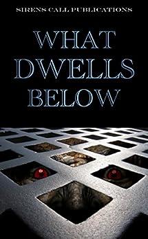 What Dwells Below (English Edition) de [Abell, Brent, Kawa, Jason, Tyrer, DJ, Woodbury, Sheldon, Paschall, Nicholas, Riessen, Guy, Zacek, Ray, Buck, Jonah, Gregory, S.K., Megargee, Jeremy]