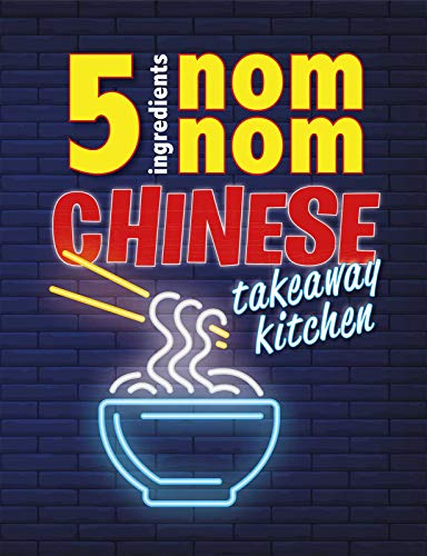 5 Ingredients Nom Nom Chinese Takeaway Kitchen: Your favourite Chinese takeaway dishes at home. Quick & easy. by CookNation