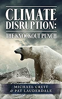 Climate Disruption:  The Knockout Punch by [Pat Lauderdale, Michael Cruit -]
