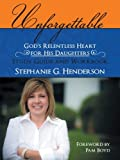 Unforgettable - God's Relentless Heart for His Daughters, Stephanie G. Henderson, 1462724663