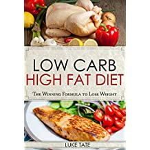 Low Carb: Low Carb, High Fat Diet. The Winning Formula To Lose Weight (Healthy Cooking, Low Carb Diet, Low Carb Recipes, Low Carb Cookbook, Eat Fat, Ketogenic Diet)