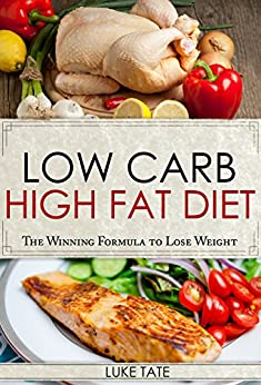 Low Carb: Low Carb, High Fat Diet. The Winning Formula To ...