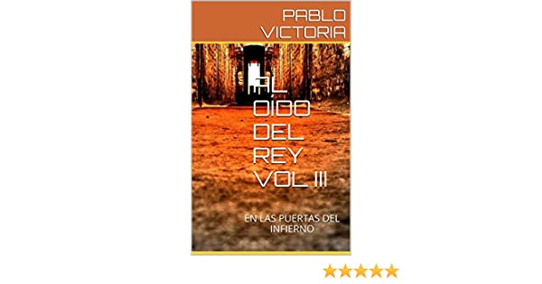 AL OÍDO DEL REY VOL III: EN LAS PUERTAS DEL INFIERNO eBook: PABLO VICTORIA: Amazon.es: Tienda Kindle