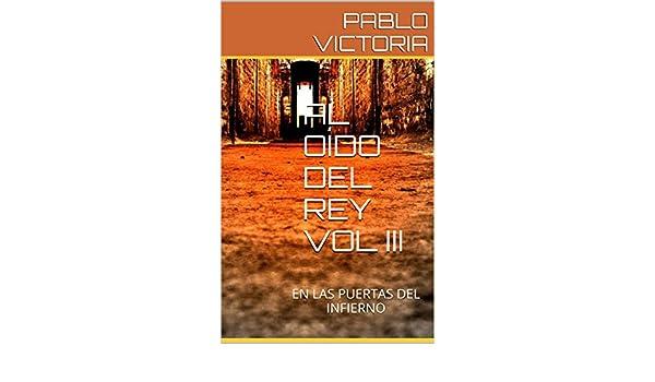 Amazon.com: AL OÍDO DEL REY VOL III: EN LAS PUERTAS DEL INFIERNO (Spanish Edition) eBook: PABLO VICTORIA: Kindle Store