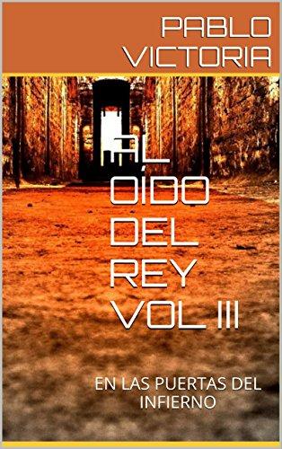 AL OÍDO DEL REY VOL III: EN LAS PUERTAS DEL INFIERNO (Spanish Edition)