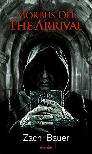 Morbus Dei: The Arrival: Novel (Morbus Dei (English) Book 1)...