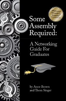 Some Assembly Required: A Networking Guide for Graduates by [Brown, Anne, Thom Singer]